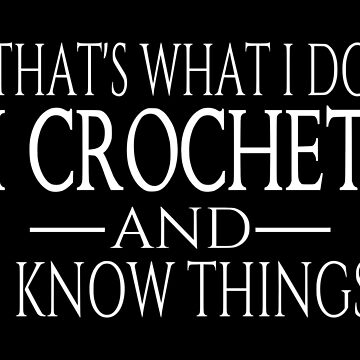 Eso es lo que hago, crochet y sé cosas. de coolfuntees