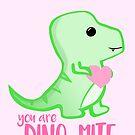 You're DINO-mite! Dinosaur Pun - Valentines Pun - Anniversary Pun - Funny - Love - T-rex by JustTheBeginning-x (Tori)