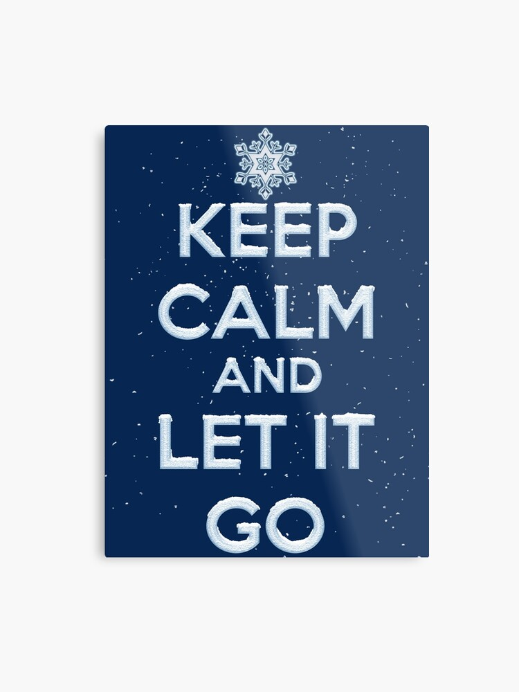 Keep Calm And Let It Go T Shirt | Metal Print