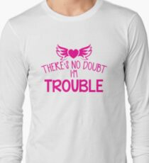There's NO DOUBT I'm TROUBLE! T-Shirt