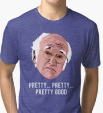 Pretty, Pretty, Pretty Good Tri-blend T-Shirt