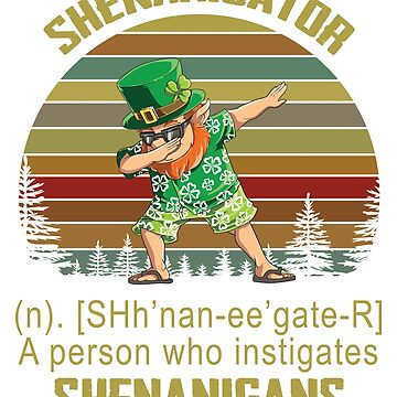 Shenanigator A Person Who Instigates Shenanigans Funny Shirt by daniele2016