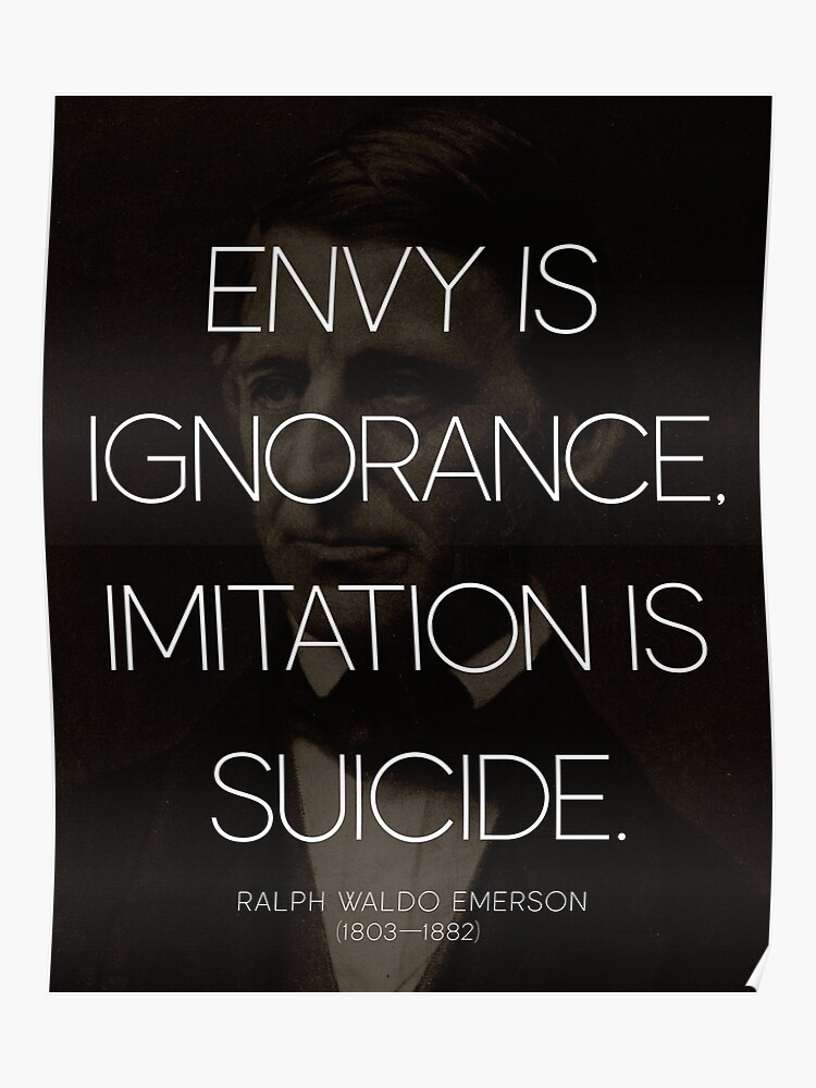 Ralph Waldo Emerson Quote On Envy Imitation Poster By
