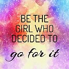 BE THE GIRL WHO DECIDED TO go for it   by IdeasForArtists