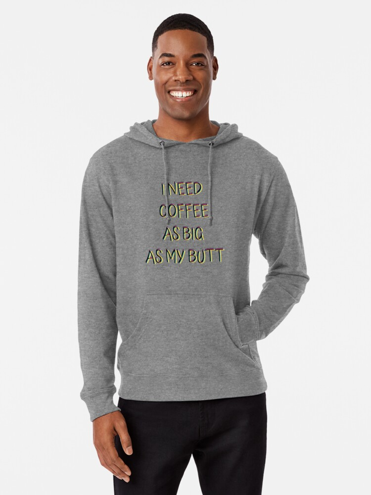 I need coffee as big as my butt, funny coffee lover quote, humor ... #sweatpantsCofffeeQuotes