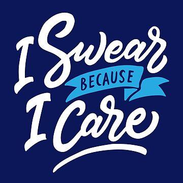 I Swear Because I Care by machmigo