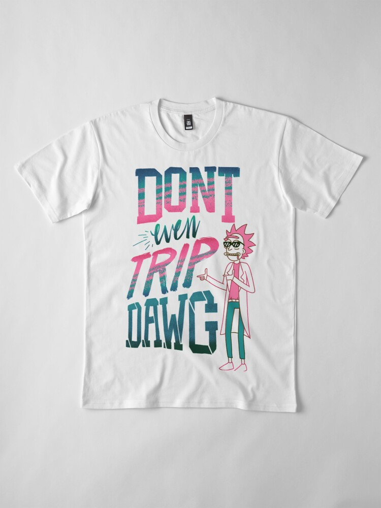 Alternate view of Don't Even Trip, Dawg Premium T-Shirt
