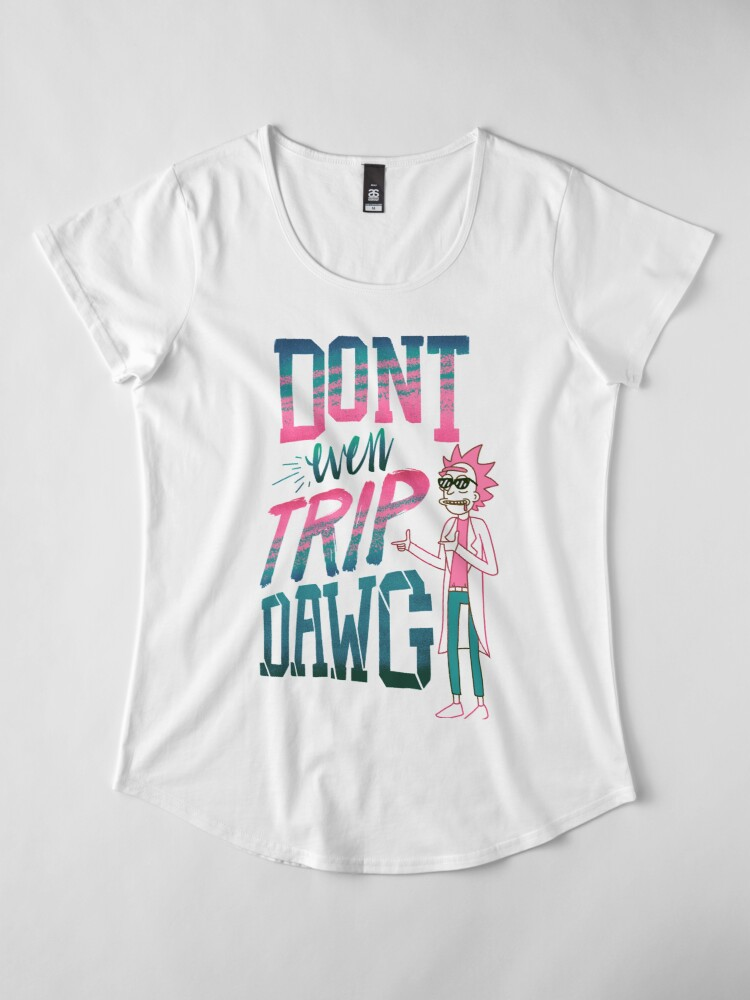 Alternate view of Don't Even Trip, Dawg Premium Scoop T-Shirt