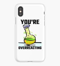 You're Overreacting iPhone Case/Skin