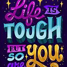 Life is Tough But So Are You by Risa Rodil