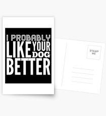 Ich mag deinen Hund wahrscheinlich besser - Hundeliebhaber Postkarten