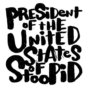 president of the united states of stoopid by wellkeptthing