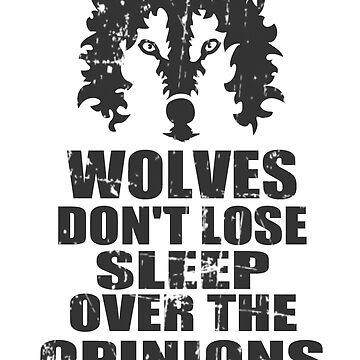wolves don't lose sleep over the opinions of sheep by FandomizedRose