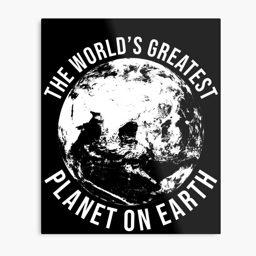 Worlds Greates Planet On Earth  T-Shirt Geschenk Metallbild