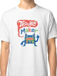 Trouble Maker  Classic T-Shirt