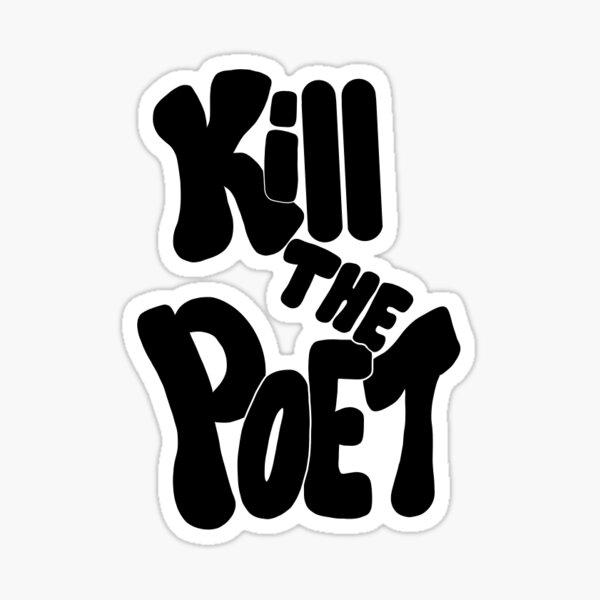 Kill the Poet Sticker