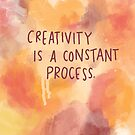 Creativity is a constant process by Brittany Hefren