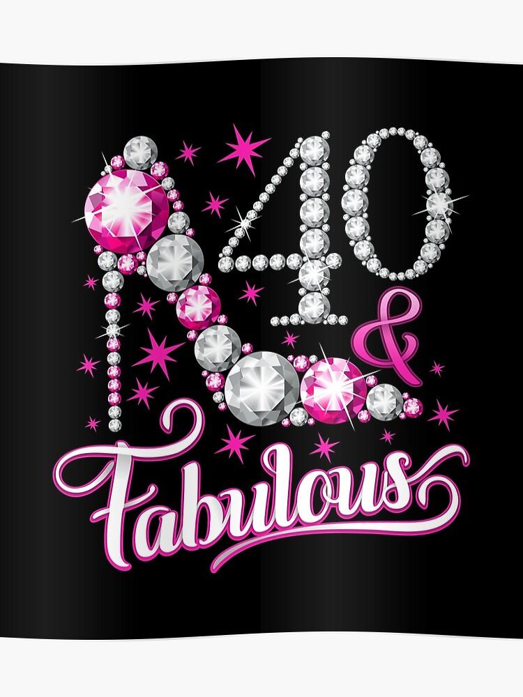 Imagenes De Cumpleanos Numero 40.Camiseta De Cumpleanos Numero 40 Camiseta De Cuarenta Y Fabulosas Para Damas Mujeres Poster