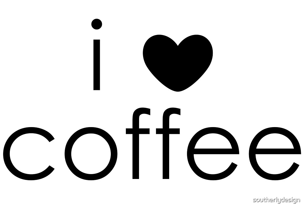 i love coffee by southerlydesign