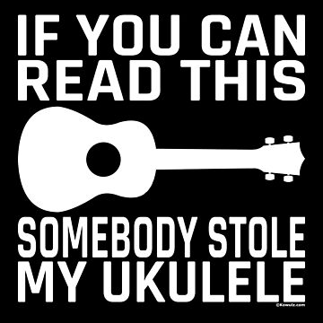 If You Can Read This Somebody Stole My Ukulele by Kowulz