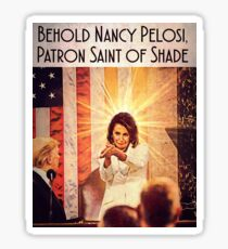 Nancy Pelosi: Patron Saint of Shade Sticker