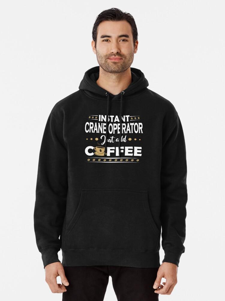 Hoodie Cool Sweatshirt Got Crane Operator Tee Shirt