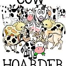 Cow Hoarder, Funny Cows, Cow Graphics and Illustrations, Cow Crazy, Cow Lover by Julie Townsend