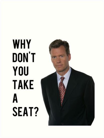 Quot Chris Hansen Why Don T You Take A Seat Quot Art Print By