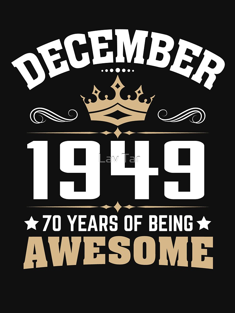 December 1949 70 Years Of Being Awesome by lavatarnt
