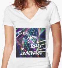 See you later innovator Women's Fitted V-Neck T-Shirt