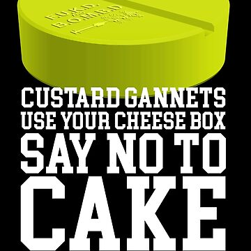 Hey Custard Gannets, Use your Cheese Box and Say No to Cake by McPod