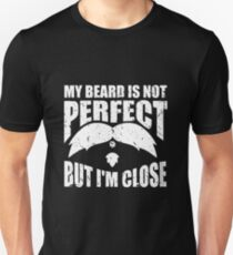 my beard is not perfect, but I'm close Unisex T-Shirt