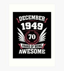 December 1949 70 Years Of Being Awesome Art Print