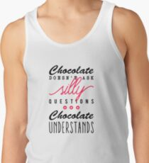 Chocolate doesn't ask silly questions, chocolate understands Tank Top