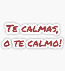 Pegatina Te Calmas, ¡Oh Te Calmo!