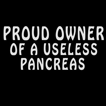 Proud Owner Of A Useless Pancreas by TomCage
