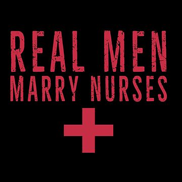 Real Men Marry Nurses  by TomCage