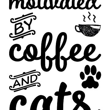 Motivated By Coffee And Cats by kamrankhan
