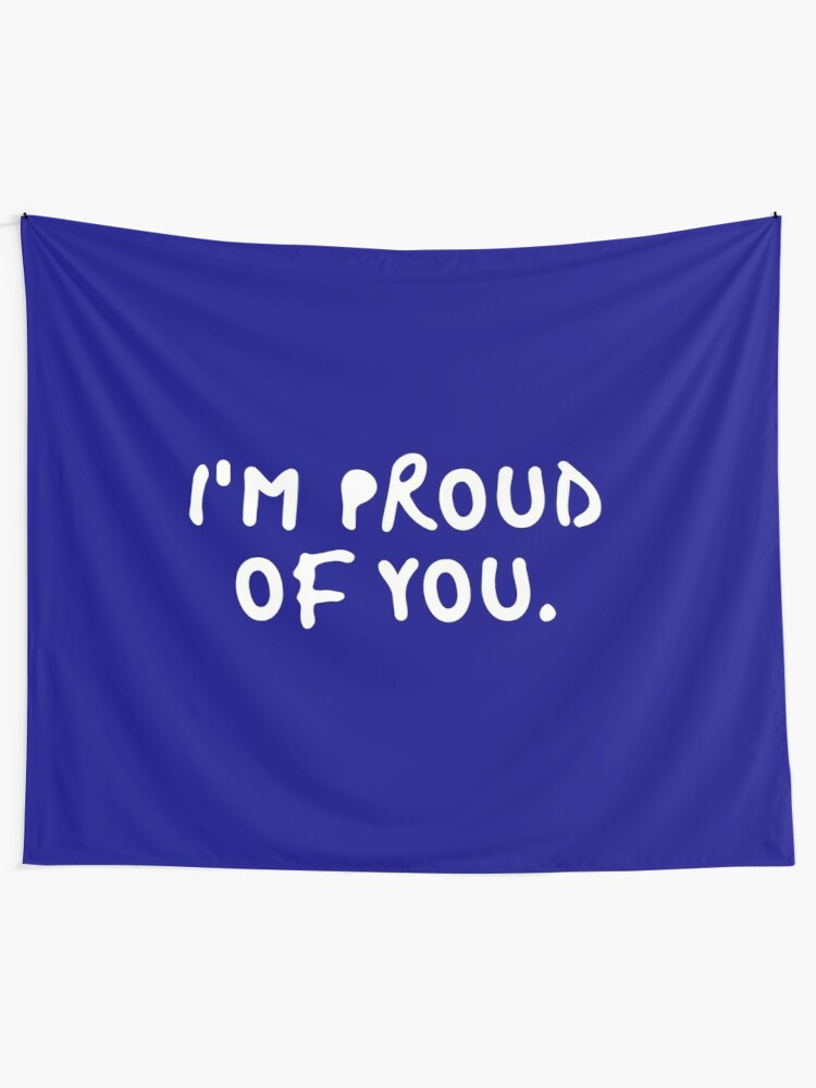 I Am Proud Of You Blue Black White Quote Text Humor Funny