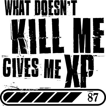What doesn't kill me gives me XP by designhp