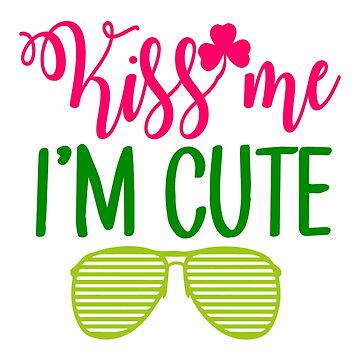 Kiss Me I'm Cute Tshirt St. Patrick 's Day Tee  by andalit