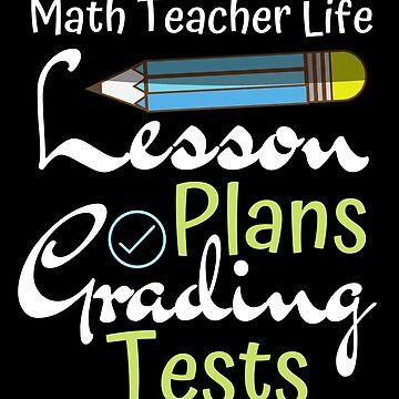 Math Teacher Life Lesson Plans Grading Tests by FairOaksDesigns