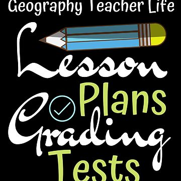 Geography Teacher Life Lesson Plans Grading Tests by FairOaksDesigns