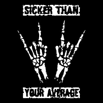 SICKER THAN YOUR AVERAGE by BobbyG305