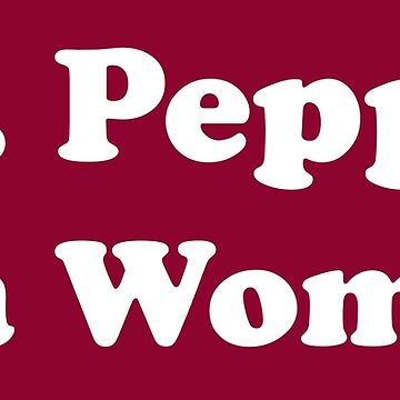 El Dr. Pepper Is A Woman camiseta / Sticker / Gear de IntrepiShirts