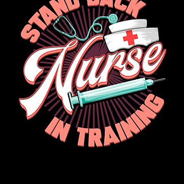 Stand Back Nurse In Training by FairOaksDesigns