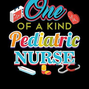 One Of A Kind Pediatric Nurse by FairOaksDesigns