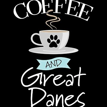 Great Dane Dog Design - Coffee And Great Danes by kudostees