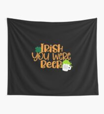 Irish You Were Beer Wall Tapestry