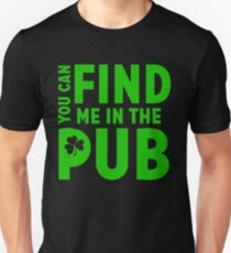 Pub Drinking St Patricks Day Beer Shirt Find me in the Pub Unisex T-Shirt
